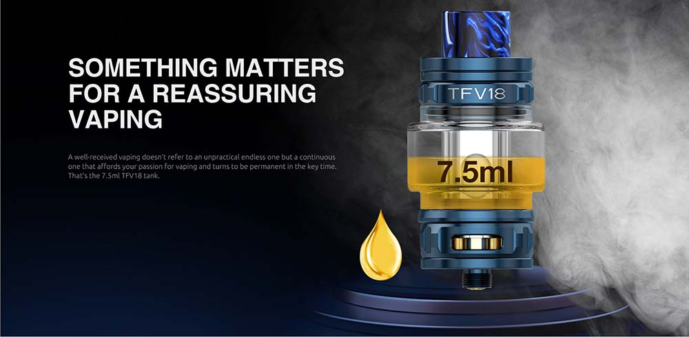The Capacity OF TFV18 is 7.5ml